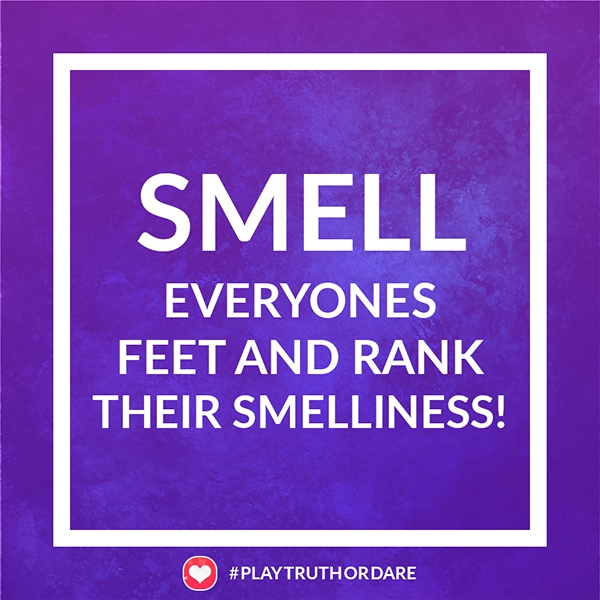 Smell everyones feet and rank their smelliness!